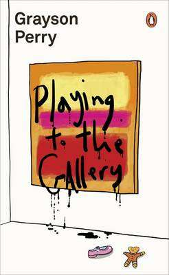 Cover of Playing to the Gallery - Grayson Perry - 9780141979618