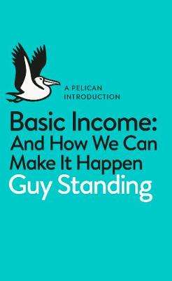 Cover of Basic Income: And How We Can Make It Happen - Guy Standing - 9780141985480