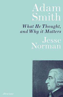 Cover of Adam Smith: What He Thought, and Why it Matters - Jesse Norman - 9780141987118