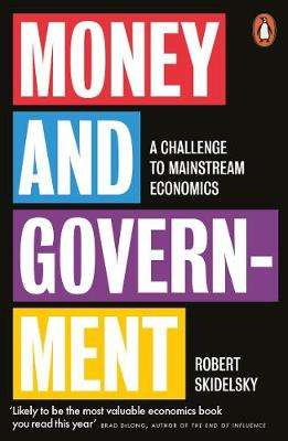 Cover of Money and Government: A Challenge to Mainstream Economics - Robert Skidelsky - 9780141988610