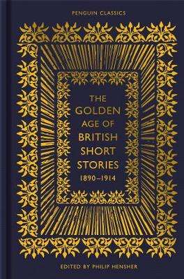 Cover of The Golden Age of British Short Stories 1890-1914 - Philip Hensher - 9780141992204