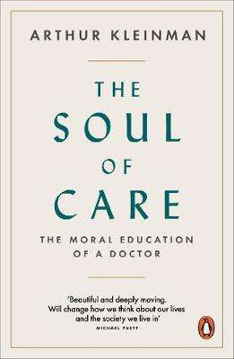 Cover of The Soul of Care: The Moral Education of a Doctor - Arthur Kleinman - 9780141992419