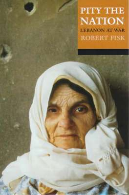 Cover of Pity The Nation : Lebanon at War - Robert Fisk - 9780192801302