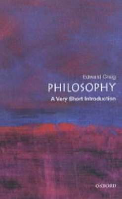 Cover of PHILOSOPHY: A VERY SHORT INTRODUCTION - Edward Craig - 9780192854216
