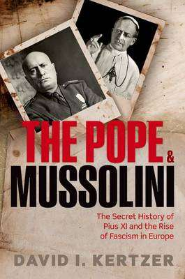 Cover of The Pope and Mussolini: The Secret History of Pius XI and the Rise of Fascism - David I. Kertzer - 9780198716167