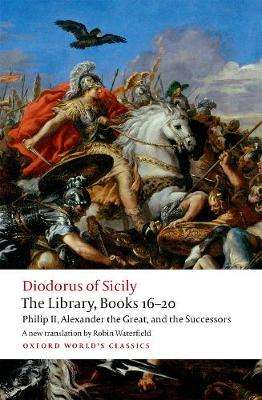 Cover of The Library, Books 16-20: Philip II, Alexander the Great, and the Successors - Diodorus Siculus - 9780198759881