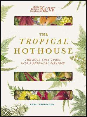 Cover of Royal Botanic Gardens Kew The Tropical Hothouse - Chris Thorogood - 9780233006017