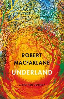 Cover of Underland: A Deep Time Journey - Robert Macfarlane - 9780241143803