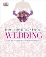 Cover of How to Style Your Perfect Wedding - DK - 9780241184813
