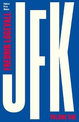 Cover of JFK: Volume 1: 1917-1956 - Fredrik Logevall - 9780241185902