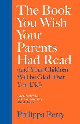 Cover of The Book You Wish Your Parents Had Read - Philippa Perry - 9780241250990