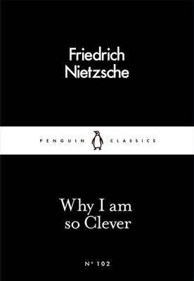 Cover of Why I am So Clever - Friedrich Nietzsche - 9780241251850