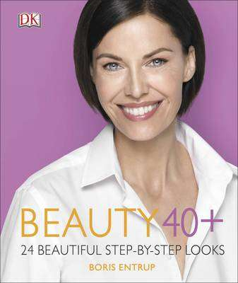 Cover of Beauty 40+: 24 Beautiful Step-by-Step Looks - Boris Entrup - 9780241283448