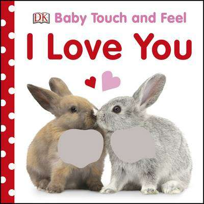 Cover of Baby Touch and Feel I Love You - DK - 9780241283479