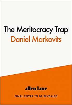 Cover of The Meritocracy Trap: Or, The Tyranny of Just Deserts - Daniel Markovits - 9780241289914