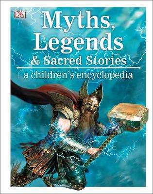 Cover of Myths, Legends, and Sacred Stories A Children's Encyclopedia - DK - 9780241296929