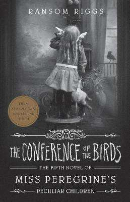 Cover of The Conference of the Birds: Miss Peregrine's Peculiar Children - Ransom Riggs - 9780241320914