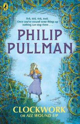 Cover of Clockwork or All Wound Up - Philip Pullman - 9780241326312