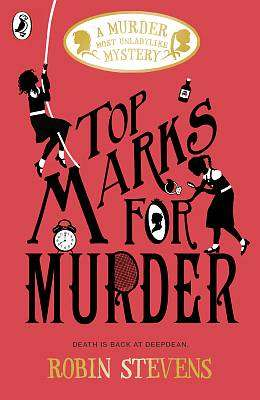 Cover of Top Marks For Murder: Murder Most Unladylike 8 - Robin Stevens - 9780241348383