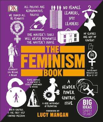 Cover of The Feminism Book: Big Ideas Simply Explained - DK - 9780241350379