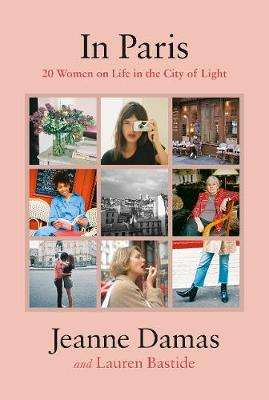 Cover of In Paris: 20 Women on Life in the City of Light - Lauren Bastide - 9780241351680