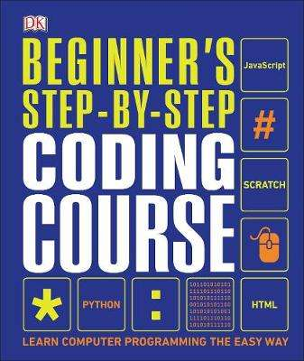Cover of Beginner's Step-by-Step Coding Course: Learn Computer Programming the Easy Way - DK - 9780241358733
