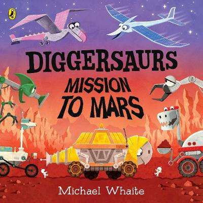 Cover of Diggersaurs: Mission to Mars - Michael Whaite - 9780241378960
