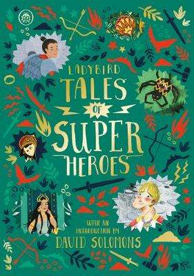 Cover of Ladybird Tales of Super Heroes: With an introduction by David Solomons - Sufiya Ahmed - 9780241381946