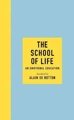 Cover of The School of Life: An Emotional Education - Alain de botton - 9780241382325