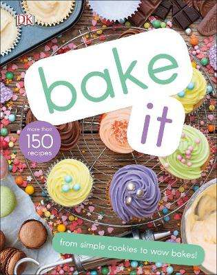 Cover of Bake It: More Than 150 Recipes for Kids from Simple Cookies to Creative Cakes! - DK - 9780241382646