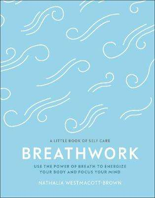 Cover of Breathwork: Use The Power Of Breath To Energise Your Body And Focus Your Mind - Nathalia Westmacott-Brown - 9780241384558