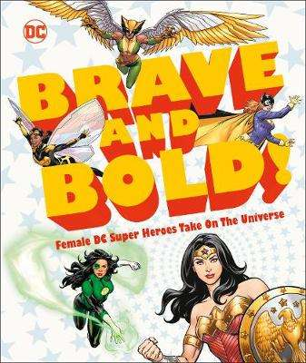 Cover of DC Brave and Bold!: Female DC Super Heroes Take on the Universe - Sam Maggs - 9780241389164