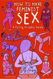 Cover of How to Have Feminist Sex: A Fairly Graphic Guide - Flo Perry - 9780241391563