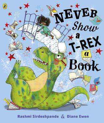 Cover of Never Show A T-Rex A Book! - Rashmi Sirdeshpande - 9780241392669