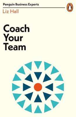 Cover of Coach Your Team - Liz Hall - 9780241396452