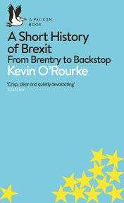 Cover of A Short History of Brexit: From Brentry to Backstop - Kevin O'Rourke - 9780241398234