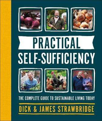 Cover of Practical Self-sufficiency: The complete guide to sustainable living today - Dick and James Strawbridge - 9780241400845