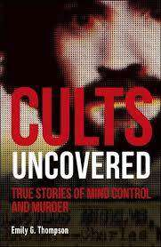 Cover of Cults Uncovered: True Stories of Mind Control and Murder - Emily G. Thompson - 9780241401248