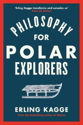 Cover of Philosophy for Polar Explorers - Erling Kagge - 9780241404867