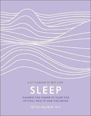 Cover of Sleep: Harness the Power of Sleep for Optimal Health and Wellbeing - Hawker, Petra, PhD - 9780241410370