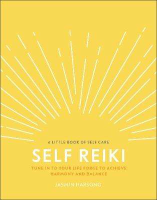 Cover of Self Reiki: Tune in to Your Life Force to Achieve Harmony and Balance - Jasmin Harsono - 9780241410387