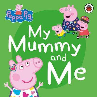 Cover of Peppa Pig: My Mummy and Me - 9780241411926