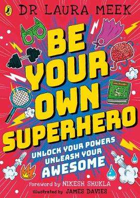 Cover of Be Your Own Superhero: Unlock Your Powers. Unleash Your Awesome. - Laura Meek - 9780241417416
