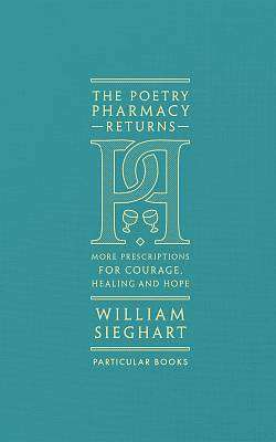 Cover of THE POETRY PHARMACY RETURNS: MORE PRESCRIPTIONS FOR COURAGE, HEALING AND HOPE - William Sieghart - 9780241419052