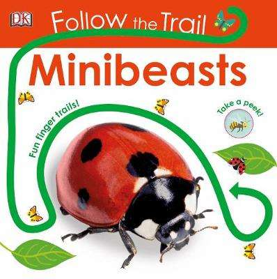 Cover of Follow the Trail Minibeasts: Take a Peek! Fun Finger Trails! - DK - 9780241419885