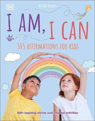 Cover of I Am, I Can: 365 affirmations for kids - DK - 9780241420256