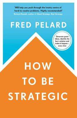 Cover of How to be Strategic - Fred Pelard - 9780241423035