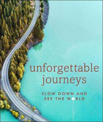 Cover of Unforgettable Journeys: Slow down and see the world - DK Eyewitness - 9780241426166