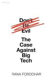 Cover of Don't Be Evil: The Case Against Big Tech - Rana Foroohar - 9780241427903