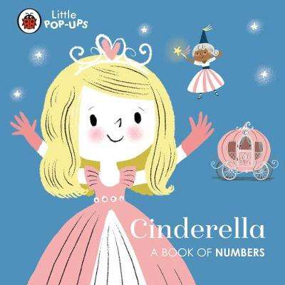 Cover of Little Pop-Ups: Cinderella: A Book of Numbers - Nila Aye - 9780241433614
